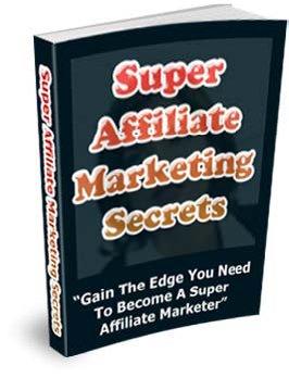Super Affiliate Marketing Secrets